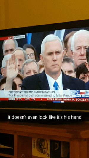 News, Sony, and Target: LIVE  Washington  PRESIDENT TRUMP INAUGURATION  Vice Presidential oath administered to Mike Pence  Ode NEWS 16:53 TOL . AFTER BEING SWORN IN, DONALD Ti  SONY  It doesn't even look like it's his hand  2 itsagifnotagif:  It's a conspiracy