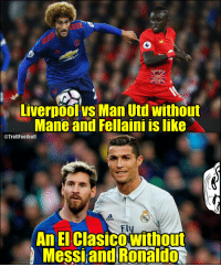 Yuppppp!! 😔 https://t.co/rsfCdJXTtX: Liverpool vs Man Utd without  Mane and Fellaini is like  @TrollFootball  od dos  Flu  An El ClasicoWithout  Messi and Ronaldo Yuppppp!! 😔 https://t.co/rsfCdJXTtX
