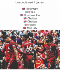 Good luck, Liverpool..: Liverpool's next 7 games:  Tottenham  PSG  Southampton  Chelsea  Chelsea  LI Napoli  Man City  Standard  hartered Good luck, Liverpool..