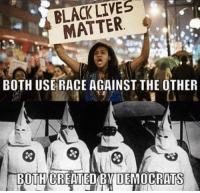 Memes, Race, and 🤖: LIVES  MATTER  BOTH USE RACE AGAINST THE OTHER  BOTH CREATEDEMDEMOCRATS Absolute truth! -L BTW.. please make sure you've liked our page Women, Weapons Warfare II