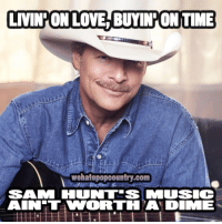 Memes, 🤖, and Huntress: LIVIN ON LOVE BUYINMONTIME  wehatepopcountry.com  SA M HUNTRESS MI US C  A NTT iWORTH AEDIMME