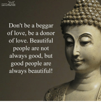 <3: Livina the  LAW of ATTRACTION  Don't be a beggar  of love, be a donor  of love. Beautiful  people are not  always good, but  good people are  always beautiful! <3