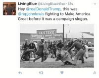 Boom!: Living Blue a Living BlueinRed 13s  Hey arealDonald Trump, this was  arepjohnlewis fighting to Make America  Great before it was a campaign slogan.  HAISTENS  RESS G AWNING COMPANY Boom!