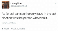 Memes, 🤖, and Ego: Living Blue  @Living BlueinRed  As far as I can see the only fraud in the last  election was the person who won it.  1/25/17, 7:12 AM  III VIEW TWEET ACTIVITY The man will go to any lengths to soothe his ego.