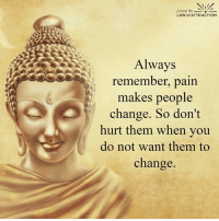 Acting out of love is one of the keys to being a spiritual warrior.: Living the  LAW of ATTRACTION  Always  remember, pain  makes people  change. So don't  hurt them when you  do not want them to  change. Acting out of love is one of the keys to being a spiritual warrior.