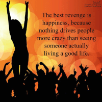 <3: living the  LAW of ATTRACTION  The best revenge is  happiness, because  nothing drives people  more crazy than seeing  someone actually  living a good life. <3