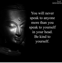 Be kind to yourself always...: living the  LAW of ATTRACTION  You will never  speak to anyone  more than you  speak to yourself  in your head  Be kind to  yourself Be kind to yourself always...