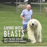 Animals, Dank, and Friends: LIVING WITH  BEAST  MEET THE MEN WHO ARE  BEST FRIENDS WITH ANIMALS Imagine living with polar bears, wolves or tigers. These guys are brave...