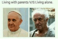 Being Alone, Memes, and Parents: Living with parents V/S Living alone. idk about you people but I'm an animal when my parents aren't home🙄😂