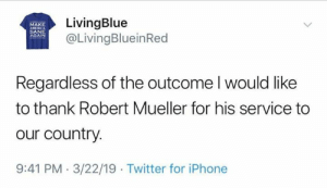 Iphone, Memes, and Twitter: LivingBlue  @LivingBlueinRed  MAKE  SANE  ASAIN  Regardless of the outcome l would like  to thank Robert Mueller for his service to  our country.  9:41 PM-3/22/19 Twitter for iPhone Above reproach.