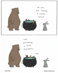 Liz Climo: liz Climo  nah,  just having  a little  pool party  oh are  you making  a witch's  brew?  hey  lizclimo. tumblr, com Liz Climo