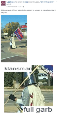 Dank, Scream, and Streets: Lizz Cann hat einen Beitrag in der Gruppe RBG MOVEMENT  geteilt.  9. November um 13:48  A klansman in WM has taken to the streets to scream at minorities while in  full garb.  klansma  Tull garb Since OP took the post down, here it is again.
