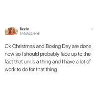 Boxing, Christmas, and Work: lizzie  @itslizziehii  Ok Christmas and Boxing Day are done  now so l should probably face up to the  fact that uni is a thing and I have a lot of  work to do for that thing