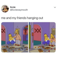 Friends, Huh, and Memes: lizzie  @lizziewaymouth  me and my friends hanging out  Cryinain the corne huh  Mind it hioin a I was a different person last night