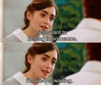 Love, Memes, and Rosie: ljust want to  oelong to someone.  0  'm tired of waitin@  0 Love, Rosie https://t.co/Fyj3zTV0Nb
