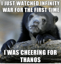 Imgur, Infinity, and Time: LJUST WATCHED INFINITY  WAR FOR THE FIRST TIME  WAS CHEERING FOR  THANOS  made on imgur He wasnt wrong you know
