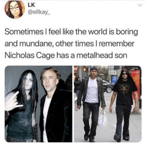Never knew via /r/memes https://ift.tt/2HtAWyS: LK  @ellkay  Sometimes I feel like the world is boring  and mundane, other times I remember  Nicholas Cage has a metalhead son  守 Never knew via /r/memes https://ift.tt/2HtAWyS