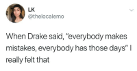 "Drake, Mistakes, and Really: LK  @thelocalemo  When Drake said, ""everybody makes  mistakes, everybody has those days""I  really felt that"