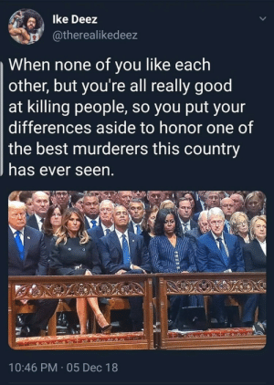 RIP to a real one by RealWakandaDPRK MORE MEMES: lke Deez  atherealikedeez  When none of you like each  other, but you're all really good  at killing people, so you put your  differences aside to honor one of  the best murderers this country  has ever seen  10:46 PM 05 Dec 18 RIP to a real one by RealWakandaDPRK MORE MEMES