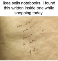 @boywithnojob did you and I write this?: lkea sells notebooks. I found  this written inside one while  shopping today.  c/ @boywithnojob did you and I write this?