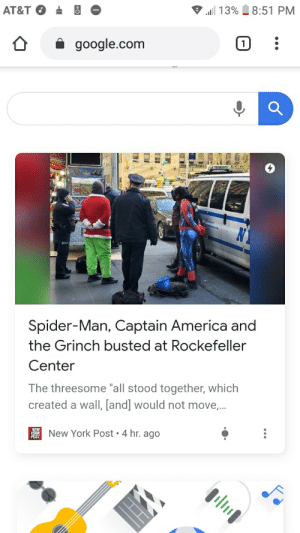 """Absolute madlads: ll 13% 8:51 PM  AT&T  i google.com  Spider-Man, Captain America and  the Grinch busted at Rockefeller  Center  The threesome """"all stood together, which  created a walI, [and] would not move,...  New York Post • 4 hr. ago Absolute madlads"""