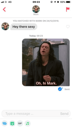 Anyway, how's your sex life?: ll 3 4G  09:23  93%  Mark  YOU MATCHED WITH MARK ON 24/12/2019.  Hey there sexy  Today 09:23  Oh, hi Mark.  Sent  Send  Type a message..  GIF Anyway, how's your sex life?