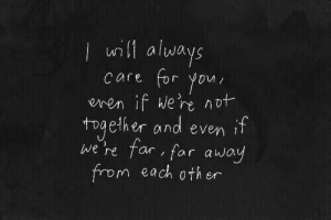 You, For, and Always: ll always  care for you  enen if We'ne not  together and even if  re far for away  from each oth er