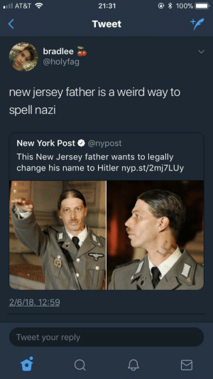 Anaconda, New York, and New York Post: ll AT&T?  21:31  100%  Tweet  bradlee  @holyfag  new jersey father is a weird way to  spell nazi  New York Post @nypost  This New Jersey father wants to legally  change his name to Hitler nyp.st/2mj7LUy  2/6/18,12:59  Tweet your reply Please Disregard the swastika