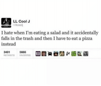 Gym, Pizza, and Trash: LL Cool.J  LcooL  OL@llcoolj  I hate when I'm eating a salad and it accidentally  falls in the trash and then I have to eat a pizza  instead  3401 IS  5666 TES  霻뮤@g2お郦盈國  RETWEETS  FAVORITES Every time. . @DOYOUEVEN 👈🏼 10% OFF STOREWIDE + NEW RELEASE! 🎉 use code DYE10 ✔️ link in BIO