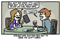 BONUS---> http://www.channelate.com/extra-panel/20140502/: LL GET THE CHECK. IT'S NOT  FAIR THAT GUYS ALWAYS HAVE  TO PAY ON THE FIRST DATE.  AW THANKS!  STEVEN WAS ExCITED HED GET TO  SAVE HIS GIFT CARD. BONUS---> http://www.channelate.com/extra-panel/20140502/