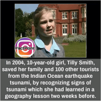 did you know fact point , education amazing dyk unknown facts daily facts💯 didyouknow follow follow4follow f4f factpoint instafact awesome world worldfacts like like4ike tag friends Don't forget to tag your friends 🤘: LL L  Fact Point  In 2004, 10-year-old girl, Tilly Smith,  saved her family and 100 other tourists  from the Indian Ocean earthquake  tsunami, by recognizing signs of  tsunami which she had learned in a  geography lesson two weeks before. did you know fact point , education amazing dyk unknown facts daily facts💯 didyouknow follow follow4follow f4f factpoint instafact awesome world worldfacts like like4ike tag friends Don't forget to tag your friends 🤘