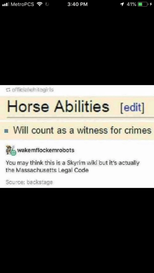 I think I've heard of this by oek653 MORE MEMES: ll MetroPCS  3:40 PM  s officialwhitegirls  Horse Abilities [edit]  Will count as a witness for crimes  wakemflockemrobots  You may think this is a Skyrim wiki but it's actually  the Massachusetts Legal Code  Source: backstage I think I've heard of this by oek653 MORE MEMES