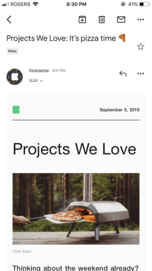 Kickstarter sees the light.: ll ROGERS  41%  6:30 PM  Projects We Love: It's pizza time  Inbox  Kickstarter 6:01 PM  to me  September 5, 2019  Projects We Love  oni  Ooni Karu Kickstarter sees the light.