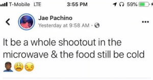 Facts, Food, and T-Mobile: ll T-Mobile LTE  3:55 PM  10 59%(  -),,  Jae Pachino  Yesterday at 9:58 AM  It be a whole shootout in the  microwave & the food still be cold Facts tho!😩😂💯