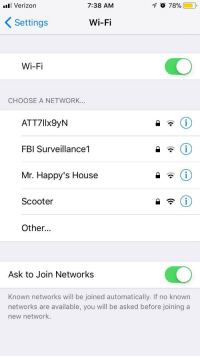"""Dank, Fbi, and Fucking: ll Verizon  7:38 AM  KSettings  Wi-Fi  Wi-Fi  CHOOSE A NETWORK...  ATT7llx9yN  FBI Surveillance1  Mr. Happy's House  Scooter  Other...  Ask to Join Networks  Known networks will be joined automatically. If no known  networks are available, you will be asked before joining a  new network. <p>The FBI better better watch fucking mr.happy via /r/dank_meme <a href=""""http://ift.tt/2zGUYjl"""">http://ift.tt/2zGUYjl</a></p>"""