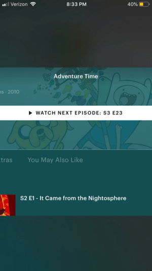 Verizon, Adventure Time, and Time: ll Verizon  8:33 PM  40%  Adventure Time  es 2010  WATCH NEXT EPISODE: S3 E23  You May Also Like  tras  S2 E1 - It Came from the Nightosphere It looks horizontal but the screen is vertical