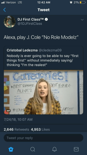 """REST IN PEACE UNCLE PHIL: ll Verizon LTE  12:42 AM  O 21%  Tweet  DJ First ClassTM  @1DJFirstClass  Alexa, play J. Cole """"No Role Modelz""""  Cristobal Ledezma @cledezma09  Nobody is ever going to be able to say """"first  things first"""" without immediately saying/  thinking """"I'm the realest""""  LONG  AKTST  GIF  7/24/18, 10:07 AM  2,646 Retweets 4,953 Likes  Tweet your reply REST IN PEACE UNCLE PHIL"""
