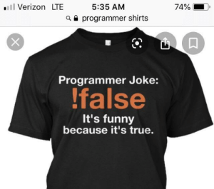 "The Cringe is strong here ""Hey everyone! I'm a programmer and this is a programmer shirt!"": ll Verizon LTE  5:35 AM  74%  a programmer shirts  Programmer Joke:  !false  It's funny  because it's true. The Cringe is strong here ""Hey everyone! I'm a programmer and this is a programmer shirt!"""