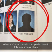 DEAD (found this on Twitter): Llan  nya  Wynston  Ari  Sanderson  Vo Aliyah Wi  Finn Wolfhard  When you're too busy in the upside down to  take a yearbook photo DEAD (found this on Twitter)