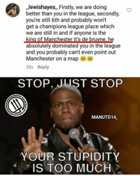 FORM IS TEMPORARY, SHIITYY IS PERMANENT 🔴 I will respect you, if you respect my club 🔴 I think you need to learn about football bro. . BIG CLUB ALWAYS WITH BIG FANS, NOT SHITYYY FANS 🔴🔴🔴 . Fact : Manchester United are now the most successful club in England with 42 major trophies 🔴 . mufc manchesterunited ggmu mourinho davesaves reddevils oldtrafford darmian mkhitaryan ibrahimovic bailly pogba waynerooney martial anderherrera rashford philjones daleyblind lingard ashleyyoung valencia lukeshaw smalling daviddegea juanmata manutd14_ manutd14_id: Llewishayes Firstly, we are doing  better than you in the league, secondly,  you're still 6th and probably won't  get a champions league place which  we are still in and if anyone is the  king of Manchester it's de bruyne he  absolutely dominated you in the league  and you probably can't even point out  Manchester on a map  58s Reply  STOP, JUST STOP  MANUTD14  YOUR STUPIDITY  IS TOO MUCH FORM IS TEMPORARY, SHIITYY IS PERMANENT 🔴 I will respect you, if you respect my club 🔴 I think you need to learn about football bro. . BIG CLUB ALWAYS WITH BIG FANS, NOT SHITYYY FANS 🔴🔴🔴 . Fact : Manchester United are now the most successful club in England with 42 major trophies 🔴 . mufc manchesterunited ggmu mourinho davesaves reddevils oldtrafford darmian mkhitaryan ibrahimovic bailly pogba waynerooney martial anderherrera rashford philjones daleyblind lingard ashleyyoung valencia lukeshaw smalling daviddegea juanmata manutd14_ manutd14_id