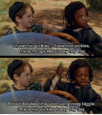 Memes, 🤖, and Little Rascals: llhave two pickles.Ihave two pickles.  have two picklestoday heyheV  Adoot dat dee little woo wang wing bigale  have two pickles todav dav davV The Little Rascals