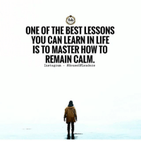 Be calm....via @house.of.leaders thefutureentrepreneur: llok  ONE OF THE BEST LESSONS  YOU CAN LEARN IN LIFE  IS TO MASTER HOW TO  REMAIN CALM  Instagram- Be calm....via @house.of.leaders thefutureentrepreneur