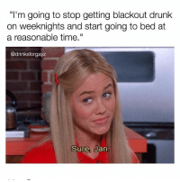 "Drunk, Funny, and Yeah: ""l'm going to stop getting blackout drunk  on weeknights and start going to bed at  a reasonable time.  @drinksforgayz  Sure, Jan YEAH RIGHT JAN YOU LOSER YOU"