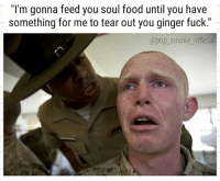 "Food, Memes, and Pop: ""l'm gonna feed you soul food until you have  something for me to tear out you ginger fuck.""  @pop_smoke officia Comment the best insult you heard in the military."