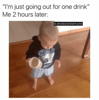 """Tbh, Girl Memes, and Weekend: """"l'm just going out for one drink""""  Me 2 hours later:  IG @HOEGIVESNOFUCKS Typical weekend tbh"""