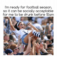College, Drunk, and Football: l'm ready for football season,  so it can be socially acceptable  for me to be drunk before 10am  OWOMENWHOLOVEWINE Let's party like we're still in college 💁🏼👏🏻🍷 WomenWhoLoveWine gameday sororitylife imoldAF