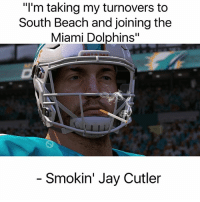 "Jay, Memes, and Miami Dolphins: ""l'm taking my turnovers to  South Beach and joining the  Miami Dolphins""  Smokin' Jay Cutler Congratulations to the rest of the AFC East"