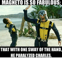 Love, Memes, and Alien: LMAGNETOIS SO FABULOUS:  THAT WITH ONE SWAY OF THE HAND,  HEPARALYZED CHARLES How can I ever love this mofo when he killed Dr. Manhattan's people in Alien Covenant?? - Hawkman magneto professorx xmen marvel