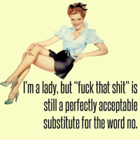 "Fuck That Shit: lmalady, but ""fuck that Shit is  stil a perfectly acceptable  Substitute for the Word no."