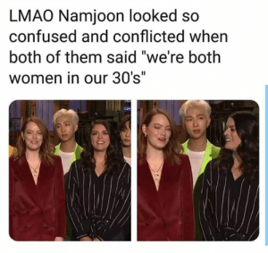 "Confused, Lmao, and Women: LMAO Namjoon looked so  confused and conflicted when  both of them said ""we're both  women in our 30's""  ARE #BTS 🐾"